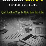 Microsoft Excel User Guide Quick And Easy Ways To Master Excel Like A Pro free pdf