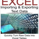 Excel Importing & Exporting Text Data: Quickly Turn Raw Data Into Excel Tables (Data Analysis With Excel) FREE EBOOK PDF