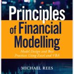 Principles of Financial Modelling - Model Design and Best Practices Using Excel and VBA FREE EBOOK PDF