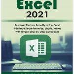 Excel 2021: Discover The Functionality of The Excel Interface: Learn Formulas, Charts, Tables with Simple Step-by-Step Instructions