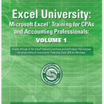 Excel University. Microsoft Excel Training for CPAs and Accounting Professionals. Volume 1. Featuring Excel 2016 for Windows
